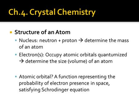 Structure of an Atom  Nucleus: neutron + proton  determine the mass of an atom  Electron(s): Occupy atomic orbitals quantumized  determine the size.