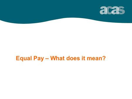 Equal Pay – What does it mean? the employment relations experts.