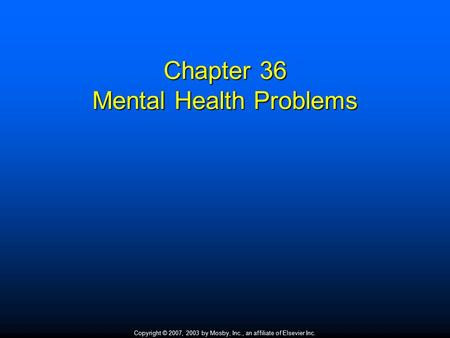 Copyright © 2007, 2003 by Mosby, Inc., an affiliate of Elsevier Inc. Chapter 36 Mental Health Problems.