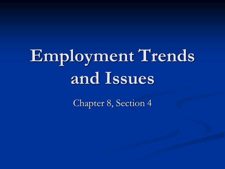 Employment Trends and Issues Chapter 8, Section 4.