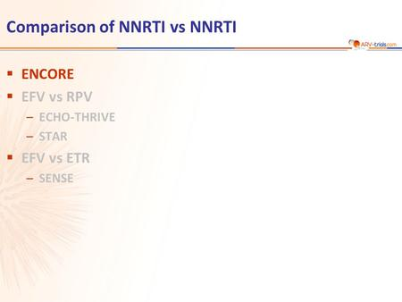 Comparison of NNRTI vs NNRTI  ENCORE  EFV vs RPV –ECHO-THRIVE –STAR  EFV vs ETR –SENSE.