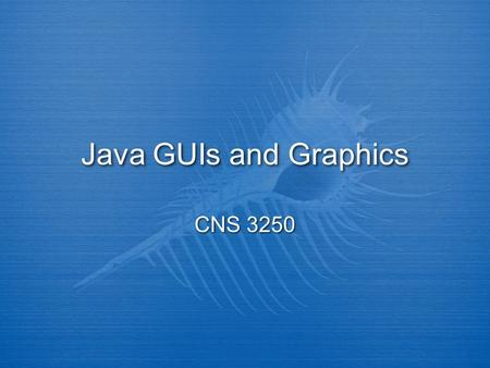 Java GUIs and Graphics CNS 3250. Outline  Introduction  Events  Components  Layout managers  Drawing  Introduction  Events  Components  Layout.