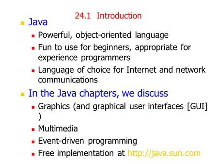 24.1Introduction Java Powerful, object-oriented language Fun to use for beginners, appropriate for experience programmers Language of choice for Internet.