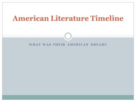 WHAT WAS THEIR AMERICAN DREAM? American Literature Timeline.