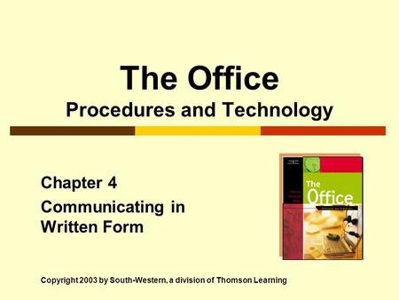 The Office Procedures and Technology Chapter 4 Communicating in Written Form Copyright 2003 by South-Western, a division of Thomson Learning.