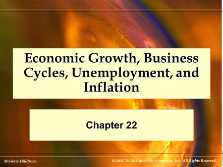 McGraw-Hill/Irwin © 2004 The McGraw-Hill Companies, Inc., All Rights Reserved. Economic Growth, Business Cycles, Unemployment, and Inflation Chapter 22.