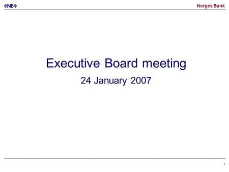 Norges Bank 1 Executive Board meeting 24 January 2007.