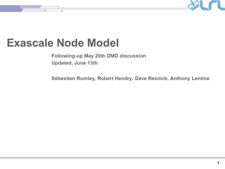 Rev PA1 1 Exascale Node Model Following-up May 20th DMD discussion Updated, June 13th Sébastien Rumley, Robert Hendry, Dave Resnick, Anthony Lentine.