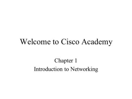 Welcome to Cisco Academy Chapter 1 Introduction to Networking.