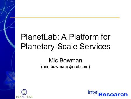 PlanetLab: A Platform for Planetary-Scale Services Mic Bowman