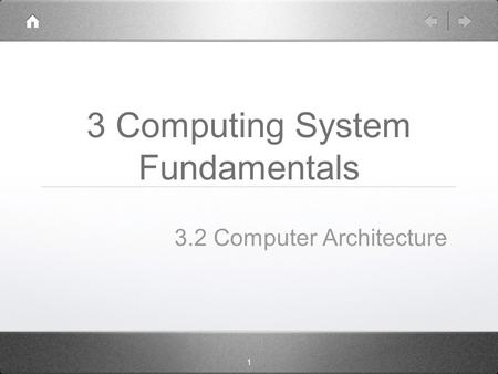 1 3 Computing System Fundamentals 3.2 Computer Architecture.