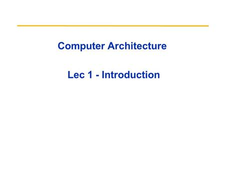 Computer Architecture Lec 1 - Introduction. 01/19/10Lec 01-intro 2 Outline Computer Science at a Crossroads Computer Architecture v. Instruction Set Arch.