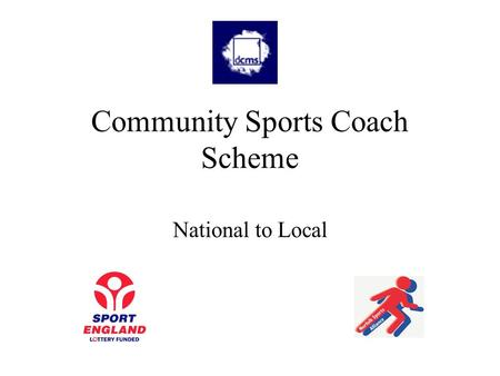 Community Sports Coach Scheme National to Local. National 1999 the UK Vision for Coaching was published. Endorsed by the Government, UK Sport and Sport.