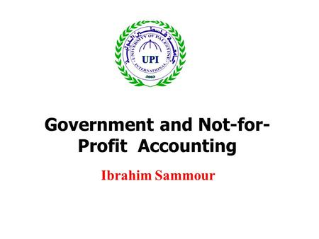 Government and Not-for- Profit Accounting Ibrahim Sammour.