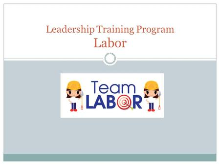 Leadership Training Program Labor. Labor Team supports and assists management teams to: Understand and manage their labor budget. Identify labor hours.
