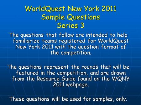 WorldQuest New York 2011 Sample Questions Series 3 The questions that follow are intended to help familiarize teams registered for WorldQuest New York.