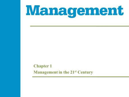 Chapter 1 Management in the 21 st Century. Management 1e Learning Objectives  Define management  Describe a manager's four major tasks  Describe sustaining.