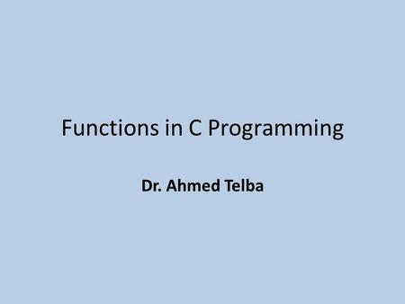 Functions in C Programming Dr. Ahmed Telba. If else // if #include using namespace std; int main() { unsigned short dnum ; cout<< Enter number of day(1-7):
