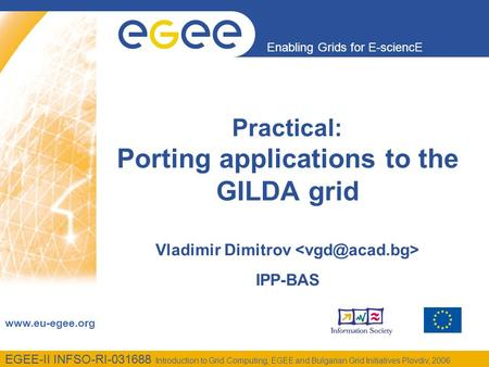 Enabling Grids for E-sciencE www.eu-egee.org EGEE-II INFSO-RI-031688 Introduction to Grid Computing, EGEE and Bulgarian Grid Initiatives Plovdiv, 2006.