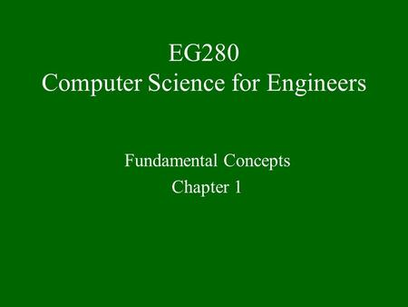 EG280 Computer Science for Engineers Fundamental Concepts Chapter 1.