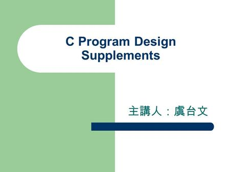 C Program Design Supplements 主講人:虞台文. Content Who takes the return value of main() ? Using Command-Line arguments Variable-Length Argument Lists Program.