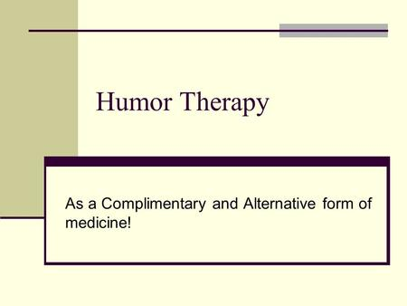 Humor Therapy As a Complimentary and Alternative form of medicine!