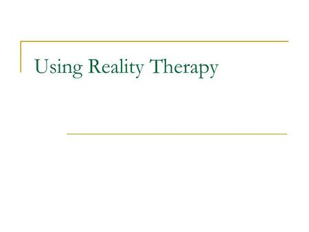 Using Reality Therapy. Basic Needs Belonging or Love Power Fun Freedom.