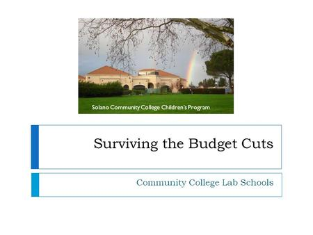 Surviving the Budget Cuts Community College Lab Schools Solano Community College Children's Program.