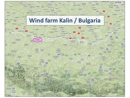 Wind farm Kalin / Bulgaria. Wind farm Kalin / Bulgaria – 99 MW ♦ 55 x Vestas V100 with 1,8 MW rated power ♦ 95 m hub height ♦ average wind speed 5,9 m/s.