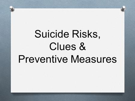 Suicide Risks, Clues & Preventive Measures. Suicide in the US 2 O 13.7 million children in the US have a mental health disorder O 2/3 of them are not.