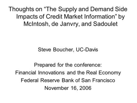 "Thoughts on ""The Supply and Demand Side Impacts of Credit Market Information"" by McIntosh, de Janvry, and Sadoulet Steve Boucher, UC-Davis Prepared for."