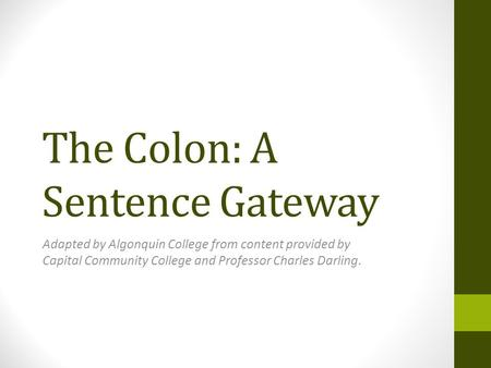 The Colon: A Sentence Gateway Adapted by Algonquin College from content provided by Capital Community College and Professor Charles Darling.