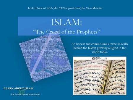 "An honest and concise look at what is really behind the fastest growing religion in the world today. ISLAM: ""The Creed of the Prophets"" In the Name of."