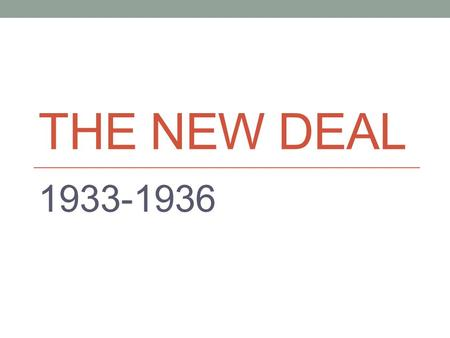 THE NEW DEAL 1933-1936. The Situation in 1933 13,000,000 unemployed 34,000,000 belonged to families with no full time wage earner (out of 125,000,000)