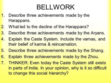 BELLWORK 1.Describe three achievements made by the Harappans. 2.What led to the decline of the Harappans? 3.Describe three achievements made by the Aryans.
