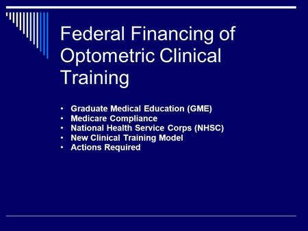 Federal Financing of Optometric Clinical Training Graduate Medical Education (GME) Medicare Compliance National Health Service Corps (NHSC) New Clinical.