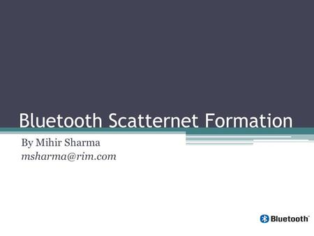 <strong>Bluetooth</strong> Scatternet Formation By Mihir Sharma