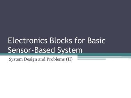 Electronics Blocks for Basic Sensor-Based System System Design and Problems (II)