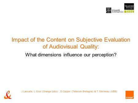 Impact of the Content on Subjective Evaluation of Audiovisual Quality: What dimensions influence our perception? J.Lassalle, L.Gros (Orange Labs), G.Coppin.