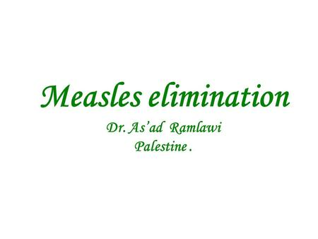 Measles elimination Dr. As'ad Ramlawi Palestine..