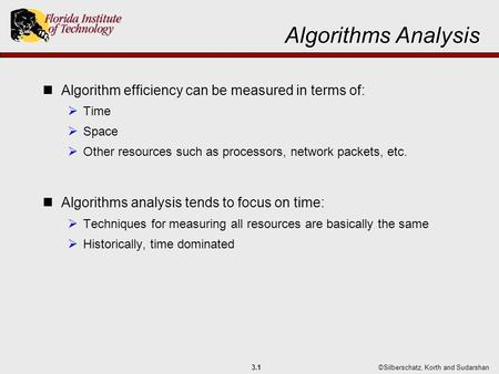 ©Silberschatz, Korth and Sudarshan3.1 Algorithms Analysis Algorithm efficiency can be measured in terms of:  Time  Space  Other resources such as processors,