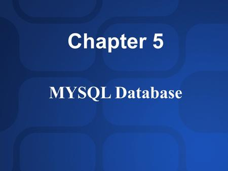 Chapter 5 MYSQL Database. Introduction to MYSQL MySQL is the world's most popular open-source database. Open source means that the source code, the programming.