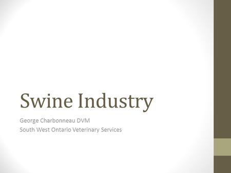 Swine Industry George Charbonneau DVM South West Ontario Veterinary Services.