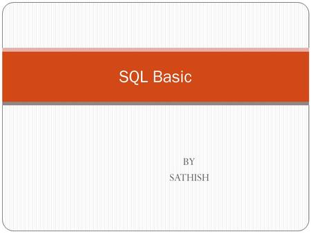 BY SATHISH SQL Basic. Introduction The language Structured English Query Language (SEQUEL) was developed by IBM Corporation, Inc., to use Codd's model.