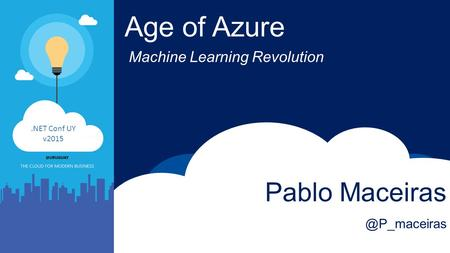 Age of Azure Machine Learning Revolution Pablo Conf UY v2015.
