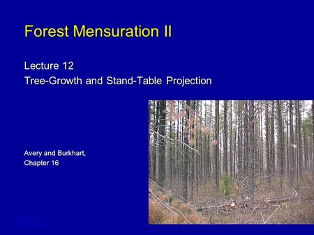 Lecture 12 FORE 3218 Forest Mensuration II Lecture 12 Tree-Growth and Stand-Table Projection Avery and Burkhart, Chapter 16.
