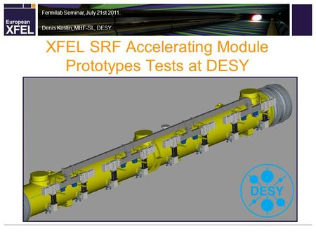 XFEL SRF Accelerating Module Prototypes Tests at DESY Fermilab Seminar, July 21st 2011. Denis Kostin, MHF-SL, DESY.