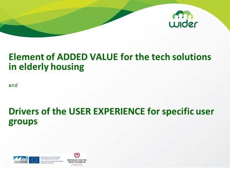 Element of ADDED VALUE for the tech solutions in elderly housing and Drivers of the USER EXPERIENCE for specific user groups.