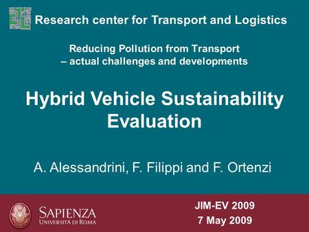 Reducing Pollution from Transport – actual challenges and developments Research center for Transport and Logistics Hybrid Vehicle Sustainability Evaluation.