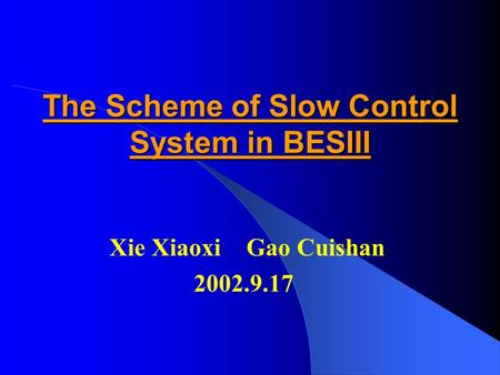 The Scheme of Slow Control System in BESIII Xie Xiaoxi Gao Cuishan 2002.9.17.